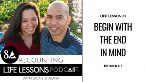 Episode 1 Recounting life lessons podcast. Life Lesson #1: Begin with the end in mind