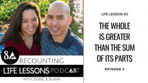 Episode 2 Recounting life lessons podcast. Life Lesson 2: The whole is greater than the sum of its parts