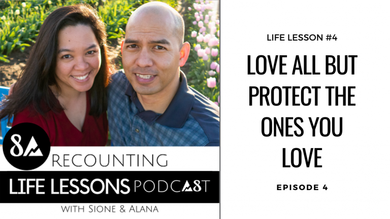 love all but protect the ones you love, recounting life lessons podcast episode 4