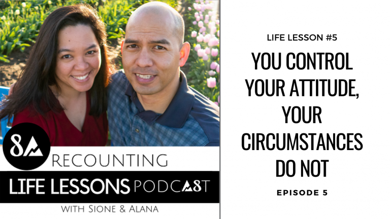 episode 5, life lesson 5 of the recounting life lessons podcast: you control your attitude your circumstances do not