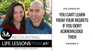 Recounting Life Lessons Podcast Ep 6, Life Lesson 6: you can't learn from your regrets if you don't acknowledge them