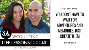 Create adventures and memories: Recounting Life Lessons Podcast Episode 8