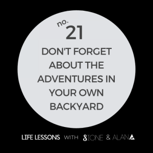 Life Lesson 21: don't forget about the adventures in your own backyard