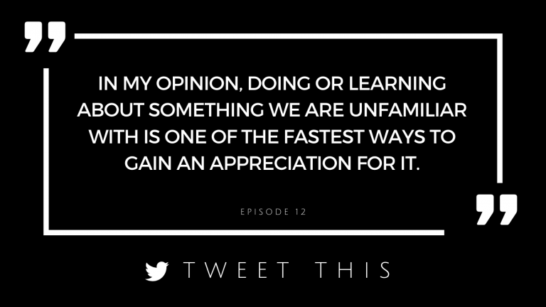 In my opinion, doing or learning about something we are unfamiliar with is one of the fastest ways to gain an appreciation for it.