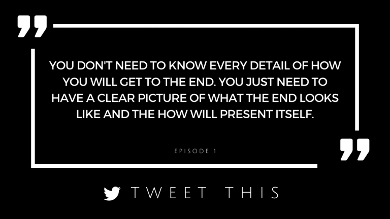 You don't need to know every detail of how you will get to the end. You just need to have a clear picture of what the end looks like and the How will present itself as you work towards that picture.