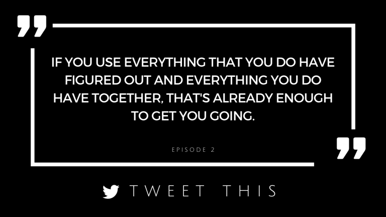 if you use everything that you do have figured out and everything you do have together, that's already enough to get you going.