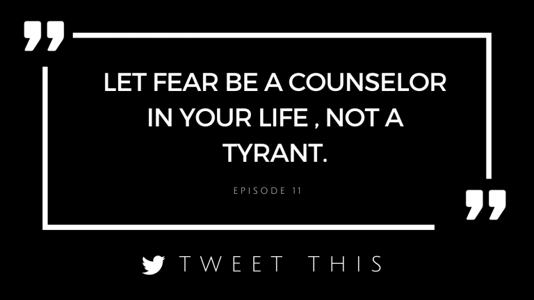 """""""Let fear be a counselor in your life, not a tyrant.""""-Recounting Life Lessons podcast episode 11"""