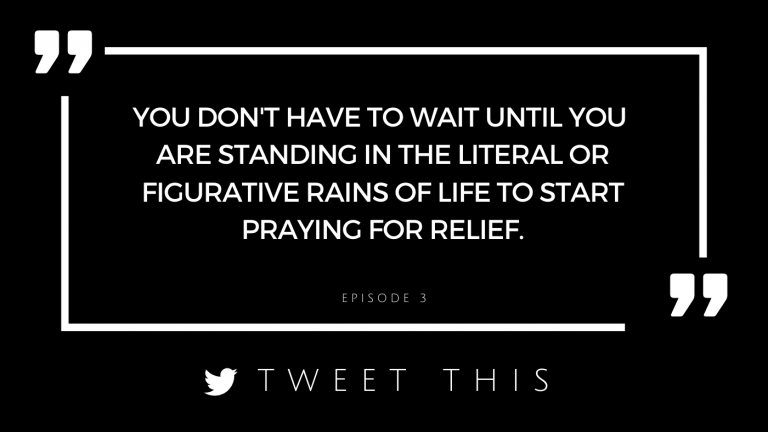 you don't have to wait until you are standing in the literal or figurative rains of life to start praying for relief