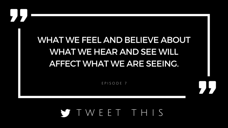 what we feel and believe about what we hear and see will affect what we are seeing
