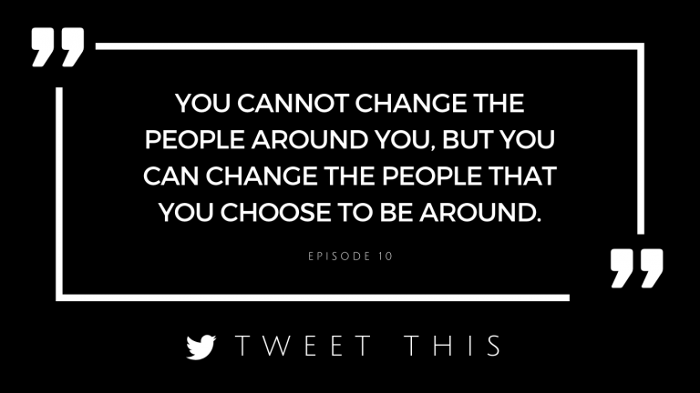 you cannot change the people around you, but you can change the people that you choose to be around