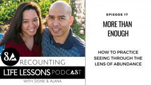 episode 17-recounting life lessons podcast-more than enough-how to practice seeing through a lens of abundance