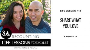 Recounting Life Lessons episode 18-Share what you love