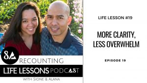 recounting life lesson episode 19: more clarity, Less Overwhelm