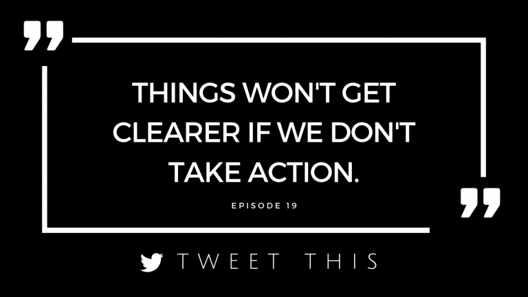 things won't get clearer if we don't take action