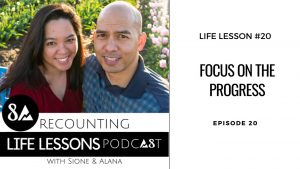 Recounting Life Lessons episode 20 Focus on the progress
